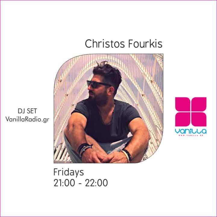 Christos Fourkis Mix Set – Fridays 21:00 – 22:00 At Vanilla Deep Flavors
