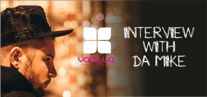 DA MIKE *  * Συνέντευξη στο Vanilla Radio