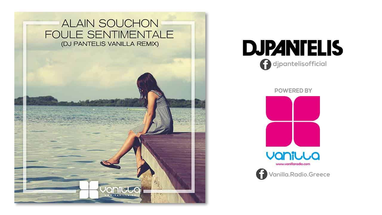 Vanilla Radio Exclusive * Alain Souchon – Foule Sentimentale (DJ Pantelis Vanilla Remix)