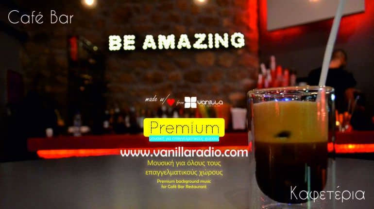 ΚΑΦΕΤΕΡΙΑ ΜΠΑΡ - CAFE BAR - VANILLA RADIO PREMIUM