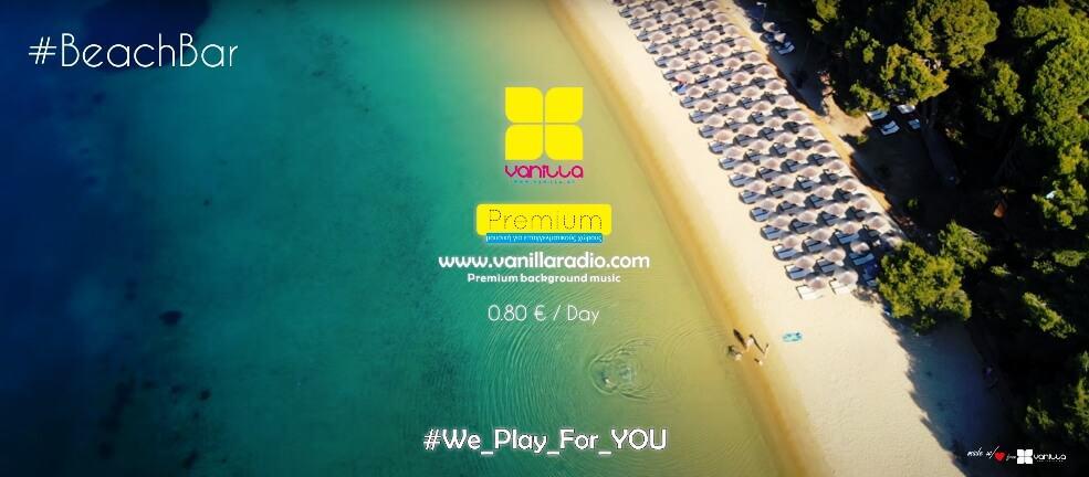 Ομπρέλες, ξαπλώστρες, παγάκια, καφέδες, ποτά, ήλιος, μουσική.. Μουσική στο beach bar?? Vanilla Radio Premium